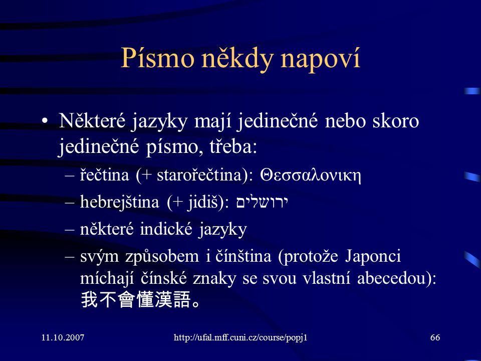 11.10.2007http://ufal.mff.cuni.cz/course/popj166 Písmo někdy napoví Některé jazyky mají jedinečné nebo skoro jedinečné písmo, třeba: –řečtina (+ staro
