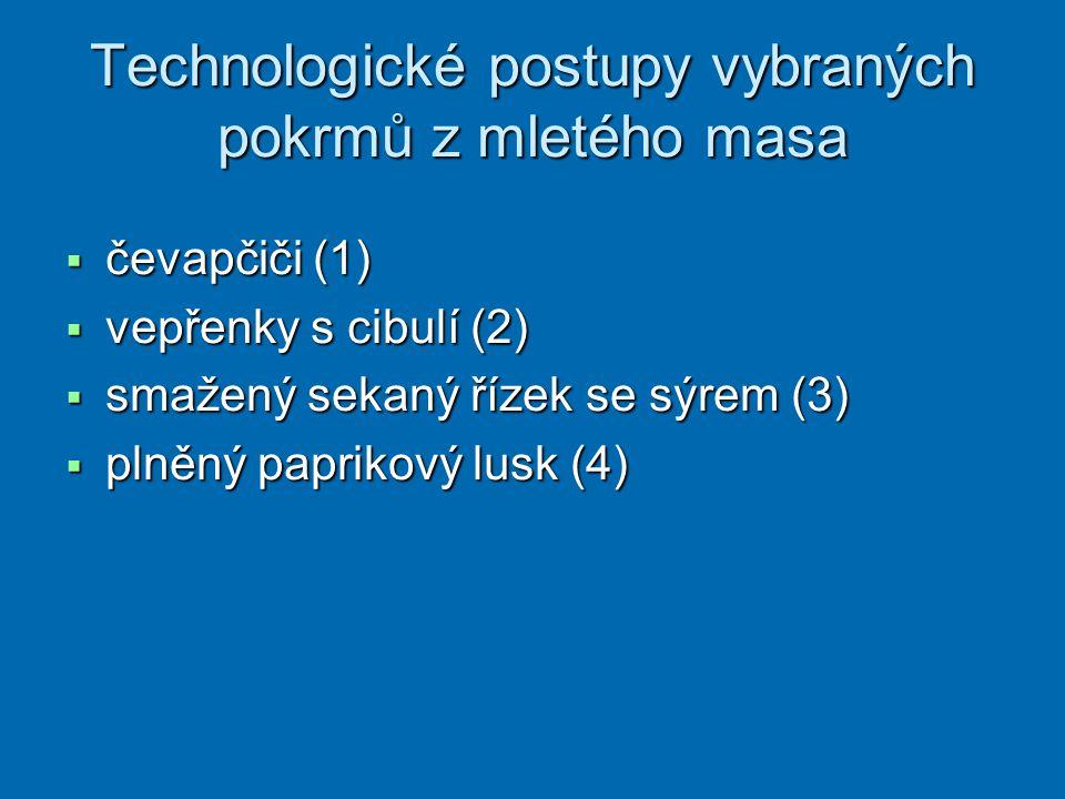 Technologické postupy vybraných pokrmů z mletého masa  čevapčiči (1)  vepřenky s cibulí (2)  smažený sekaný řízek se sýrem (3)  plněný paprikový l