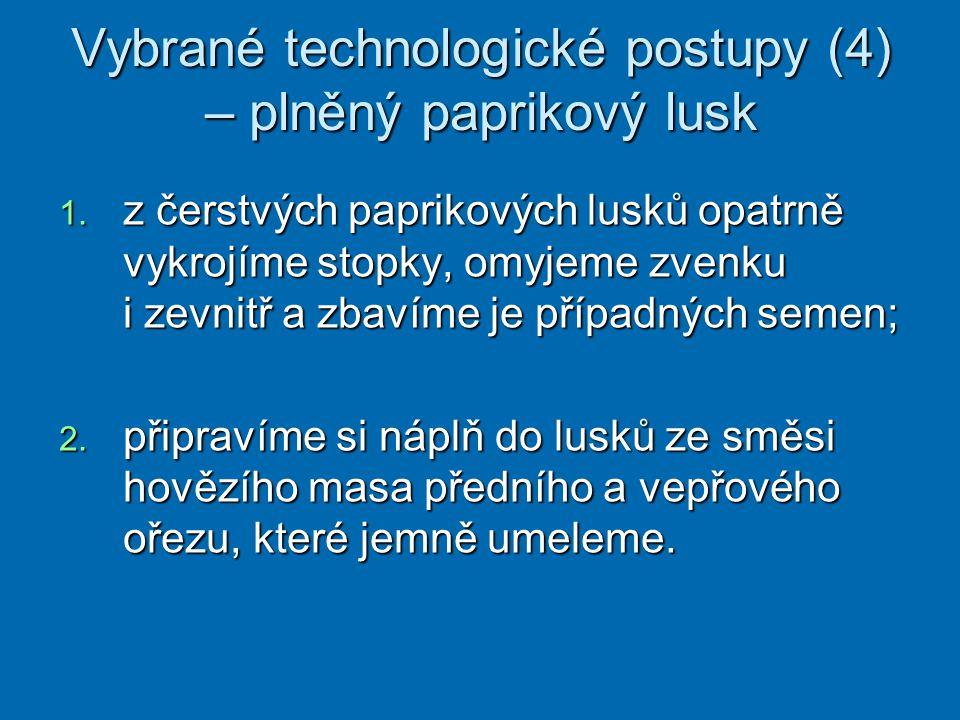 Vybrané technologické postupy (4) – plněný paprikový lusk Vybrané technologické postupy (4) – plněný paprikový lusk 1. z čerstvých paprikových lusků o