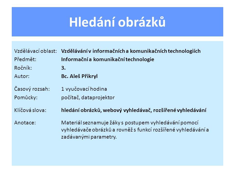 Hledání obrázků Vzdělávací oblast:Vzdělávání v informačních a komunikačních technologiích Předmět:Informační a komunikační technologie Ročník:3.