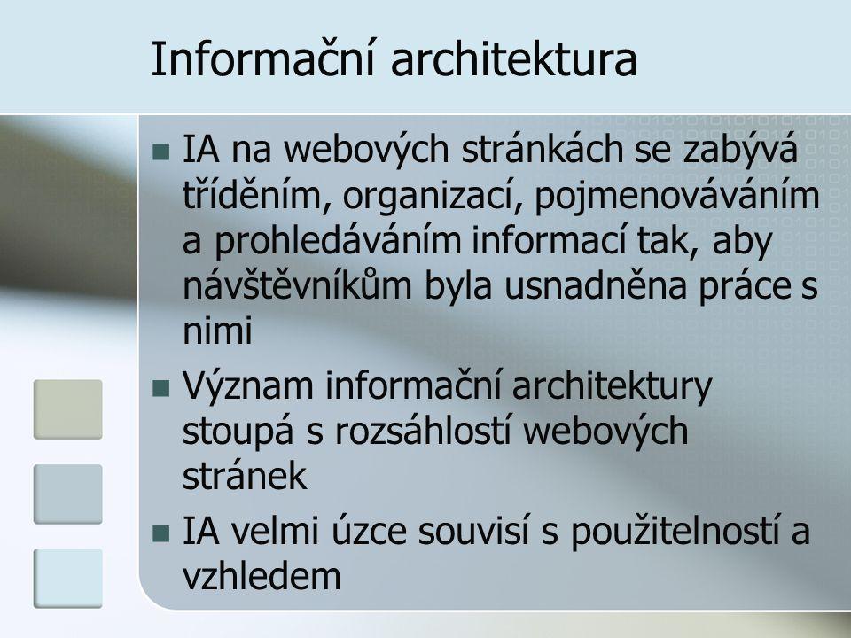 Informační architektura IA na webových stránkách se zabývá tříděním, organizací, pojmenováváním a prohledáváním informací tak, aby návštěvníkům byla usnadněna práce s nimi Význam informační architektury stoupá s rozsáhlostí webových stránek IA velmi úzce souvisí s použitelností a vzhledem