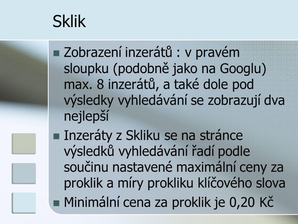 Sklik Zobrazení inzerátů : v pravém sloupku (podobně jako na Googlu) max. 8 inzerátů, a také dole pod výsledky vyhledávání se zobrazují dva nejlepší I