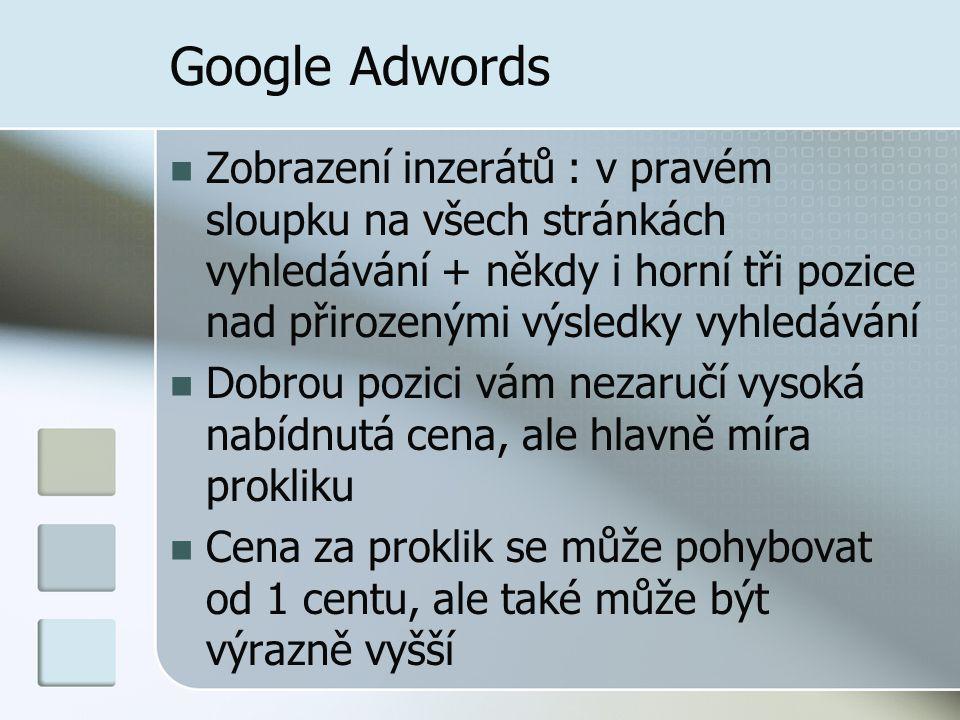 Google Adwords Zobrazení inzerátů : v pravém sloupku na všech stránkách vyhledávání + někdy i horní tři pozice nad přirozenými výsledky vyhledávání Do