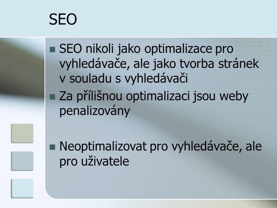 SEO SEO nikoli jako optimalizace pro vyhledávače, ale jako tvorba stránek v souladu s vyhledávači Za přílišnou optimalizaci jsou weby penalizovány Neoptimalizovat pro vyhledávače, ale pro uživatele