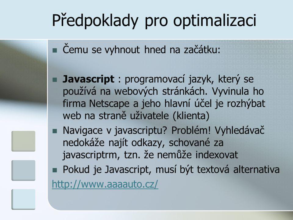 Předpoklady pro optimalizaci Čemu se vyhnout hned na začátku: Javascript : programovací jazyk, který se používá na webových stránkách. Vyvinula ho fir