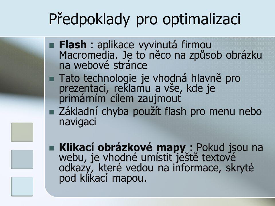 Předpoklady pro optimalizaci Flash : aplikace vyvinutá firmou Macromedia. Je to něco na způsob obrázku na webové stránce Tato technologie je vhodná hl