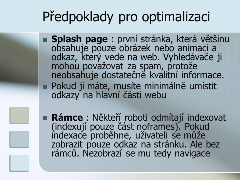 Předpoklady pro optimalizaci Splash page : první stránka, která většinu obsahuje pouze obrázek nebo animaci a odkaz, který vede na web. Vyhledávače ji