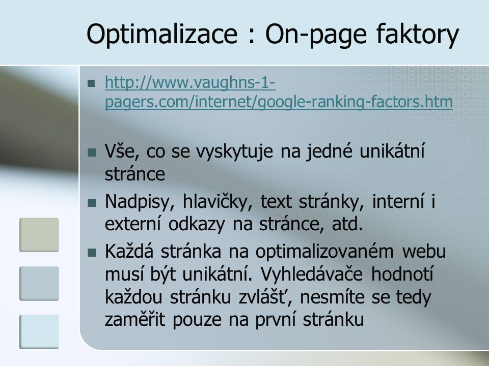 Optimalizace : On-page faktory http://www.vaughns-1- pagers.com/internet/google-ranking-factors.htm http://www.vaughns-1- pagers.com/internet/google-r