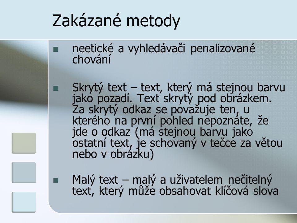 Zakázané metody neetické a vyhledávači penalizované chování Skrytý text – text, který má stejnou barvu jako pozadí. Text skrytý pod obrázkem. Za skryt