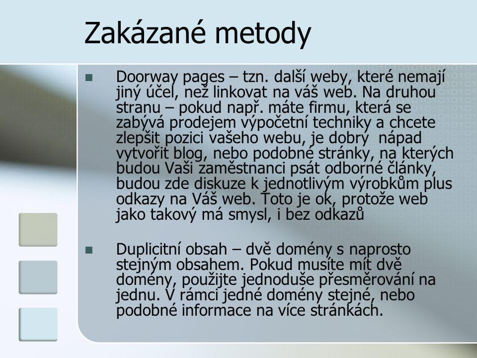 Zakázané metody Doorway pages – tzn. další weby, které nemají jiný účel, než linkovat na váš web. Na druhou stranu – pokud např. máte firmu, která se