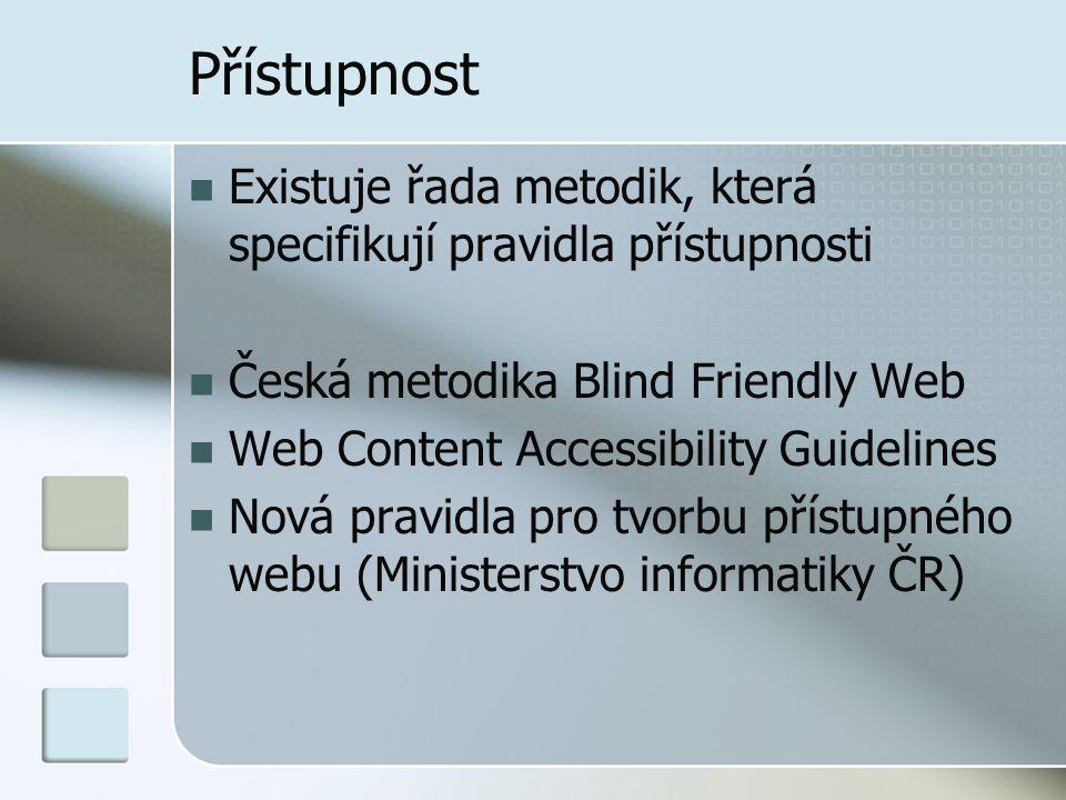 Přístupnost Existuje řada metodik, která specifikují pravidla přístupnosti Česká metodika Blind Friendly Web Web Content Accessibility Guidelines Nová pravidla pro tvorbu přístupného webu (Ministerstvo informatiky ČR)