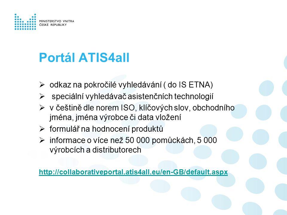 Portál ATIS4all  odkaz na pokročilé vyhledávání ( do IS ETNA)  speciální vyhledávač asistenčních technologií  v češtině dle norem ISO, klíčových sl