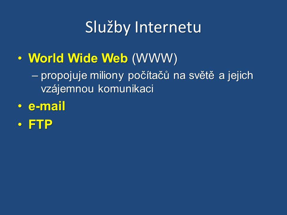 Služby Internetu World Wide Web (WWW)World Wide Web (WWW) –propojuje miliony počítačů na světě a jejich vzájemnou komunikaci e-maile-mail FTPFTP