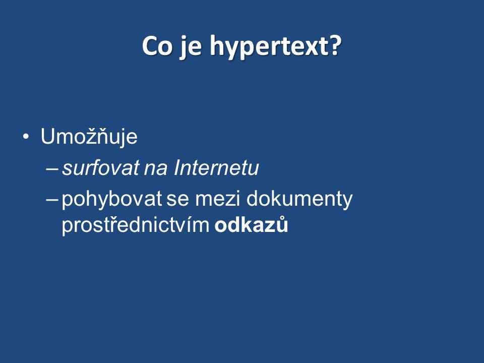 Co je hypertext? Umožňuje –surfovat na Internetu –pohybovat se mezi dokumenty prostřednictvím odkazů