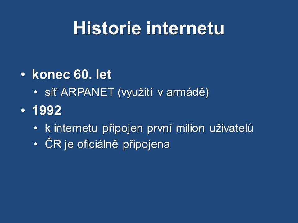 Historie internetu konec 60. letkonec 60. let síť ARPANET (využití v armádě)síť ARPANET (využití v armádě) 19921992 k internetu připojen první milion