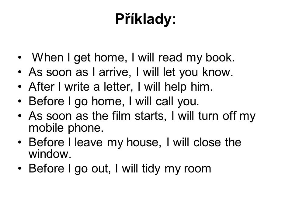 Příklady: When I get home, I will read my book. As soon as I arrive, I will let you know.