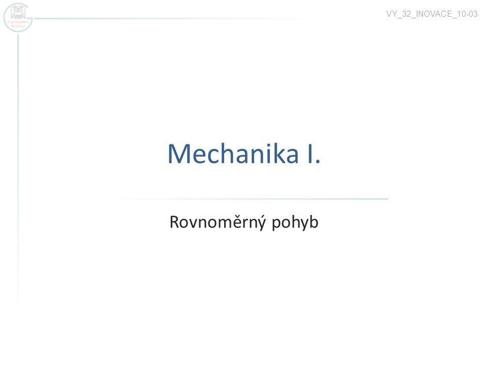 Mechanika I. Rovnoměrný pohyb VY_32_INOVACE_10-03