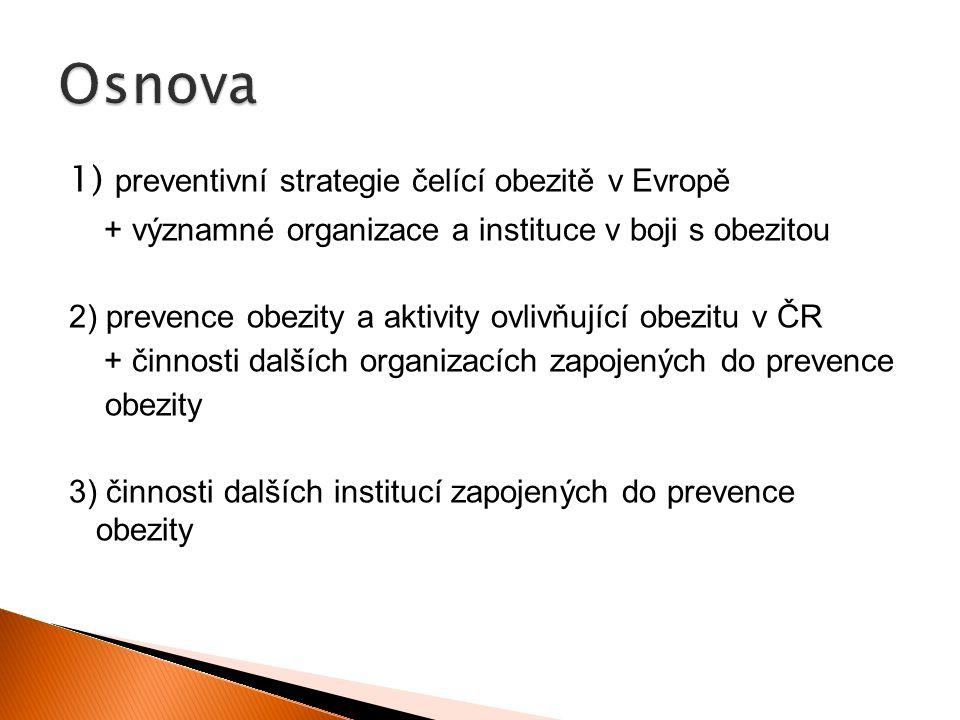 1) preventivní strategie čelící obezitě v Evropě + významné organizace a instituce v boji s obezitou 2) prevence obezity a aktivity ovlivňující obezitu v ČR + činnosti dalších organizacích zapojených do prevence obezity 3) činnosti dalších institucí zapojených do prevence obezity