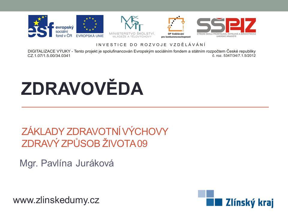 ZÁKLADY ZDRAVOTNÍ VÝCHOVY ZDRAVÝ ZPŮSOB ŽIVOTA 09 Mgr. Pavlína Juráková ZDRAVOVĚDA www.zlinskedumy.cz