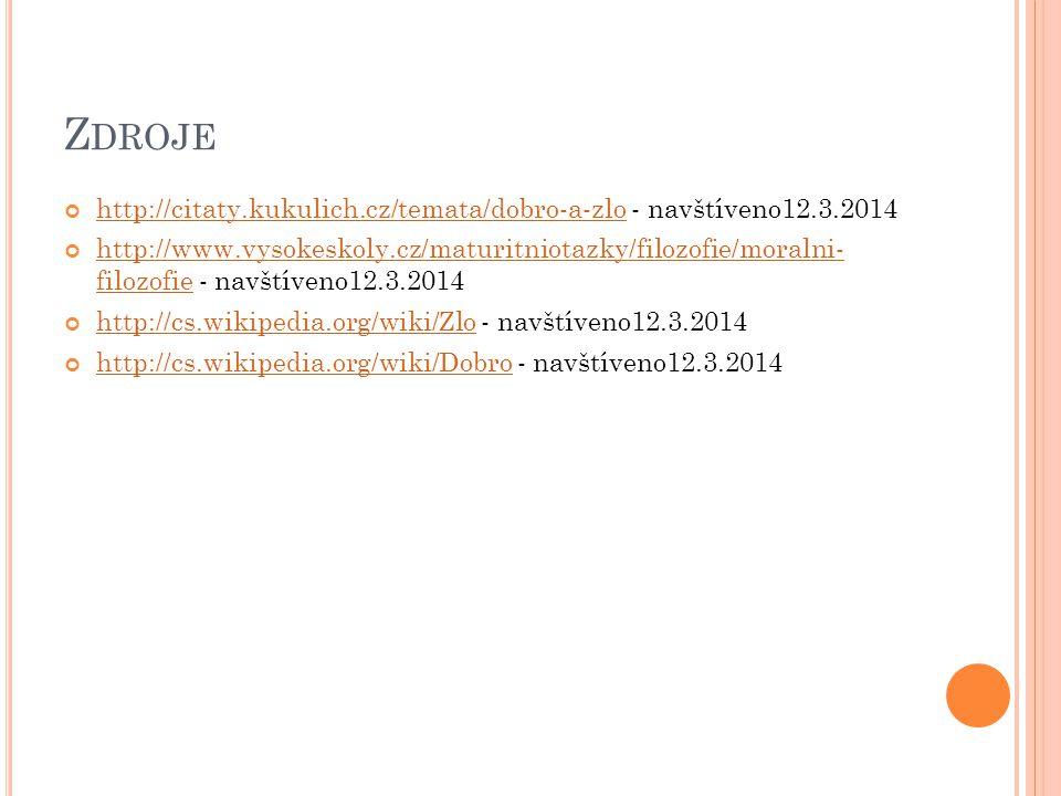 Z DROJE http://citaty.kukulich.cz/temata/dobro-a-zlohttp://citaty.kukulich.cz/temata/dobro-a-zlo - navštíveno12.3.2014 http://www.vysokeskoly.cz/maturitniotazky/filozofie/moralni- filozofiehttp://www.vysokeskoly.cz/maturitniotazky/filozofie/moralni- filozofie - navštíveno12.3.2014 http://cs.wikipedia.org/wiki/Zlohttp://cs.wikipedia.org/wiki/Zlo - navštíveno12.3.2014 http://cs.wikipedia.org/wiki/Dobrohttp://cs.wikipedia.org/wiki/Dobro - navštíveno12.3.2014