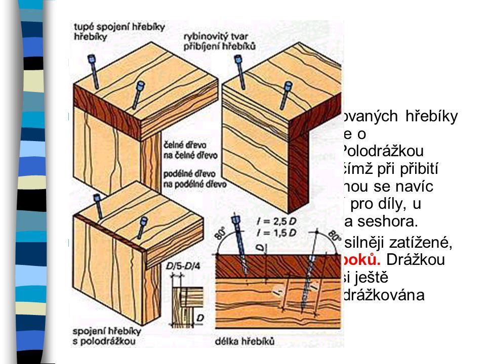 Spoje sbíjené hřebíky V bednářských a truhlářských provozech se používají pneumatické nastřelovačky hřebíků. Pro jemné sbíjení se volí hřebíky s pěcho