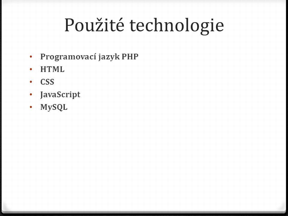 Použité technologie Programovací jazyk PHP HTML CSS JavaScript MySQL