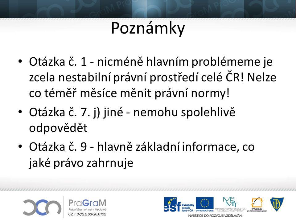 Poznámky Otázka č. 1 - nicméně hlavním problémeme je zcela nestabilní právní prostředí celé ČR! Nelze co téměř měsíce měnit právní normy! Otázka č. 7.