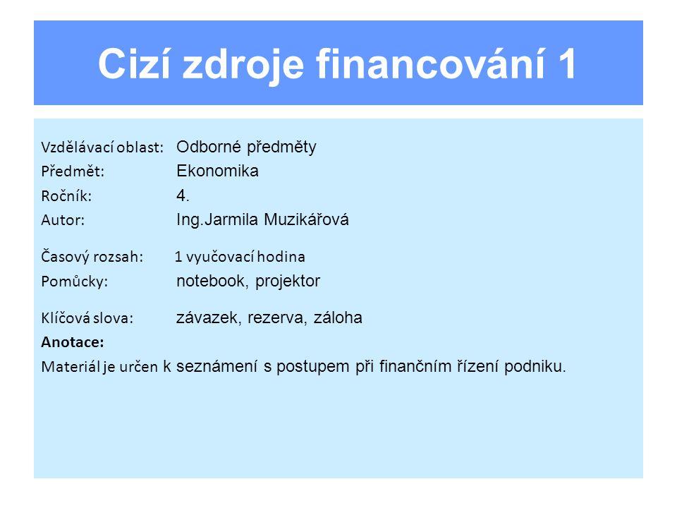 Cizí zdroje financování 1 Vzdělávací oblast: Odborné předměty Předmět: Ekonomika Ročník: 4.