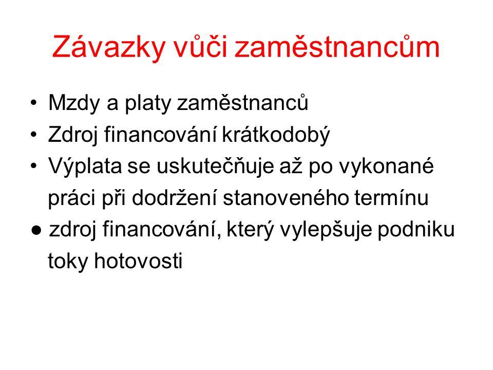Závazky vůči státu a institucím Daně, které podnik platí zpětně za určité období ( Daň z příjmu, DPH, Spotřební daň, atd.) Sociální pojištění (Správa soc.