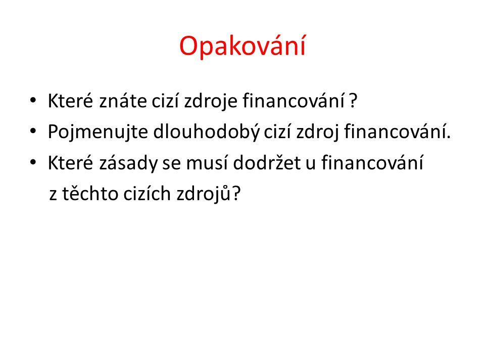 Opakování Které znáte cizí zdroje financování . Pojmenujte dlouhodobý cizí zdroj financování.