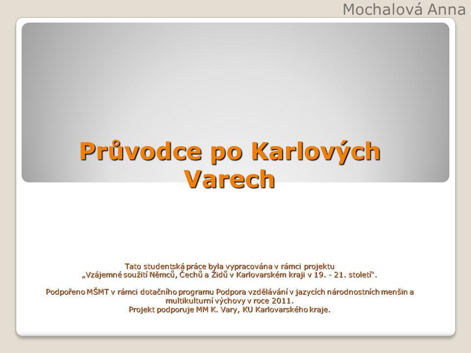 """Průvodce po Karlových Varech Tato studentská práce byla vypracována v rámci projektu """"Vzájemné soužití Němců, Čechů a Židů v Karlovarském kraji v 19."""