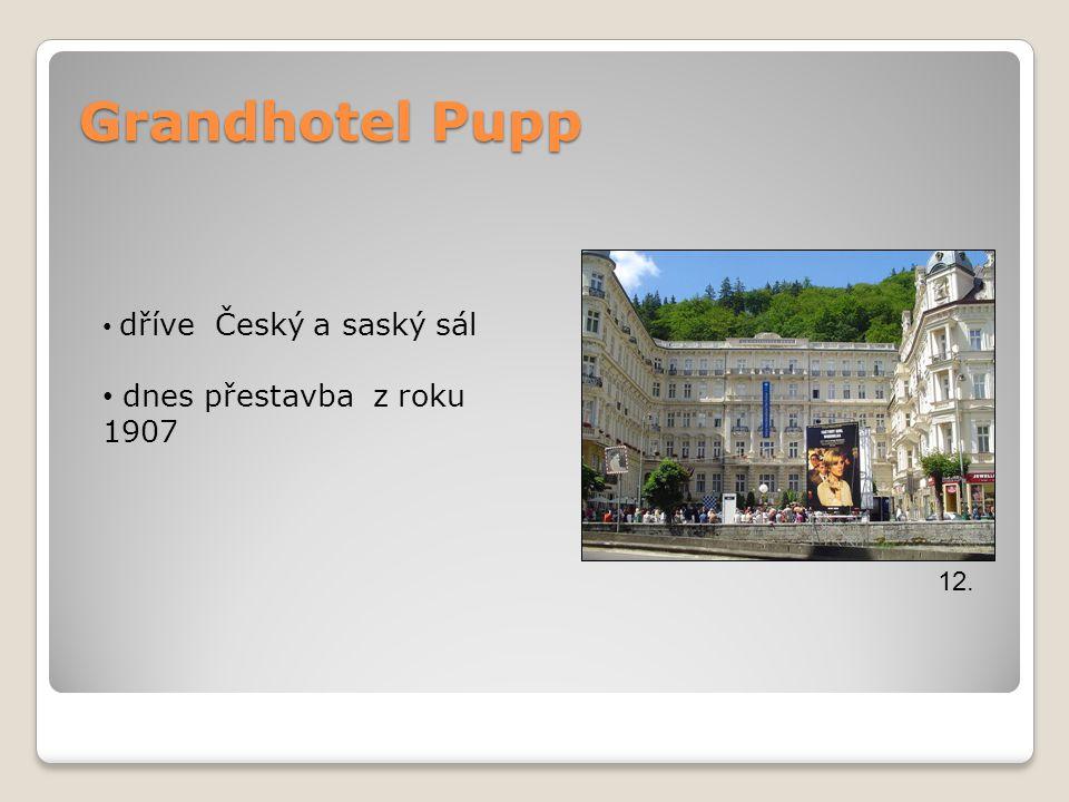 Grandhotel Pupp Grandhotel Pupp 12. dříve Český a saský sál dnes přestavba z roku 1907