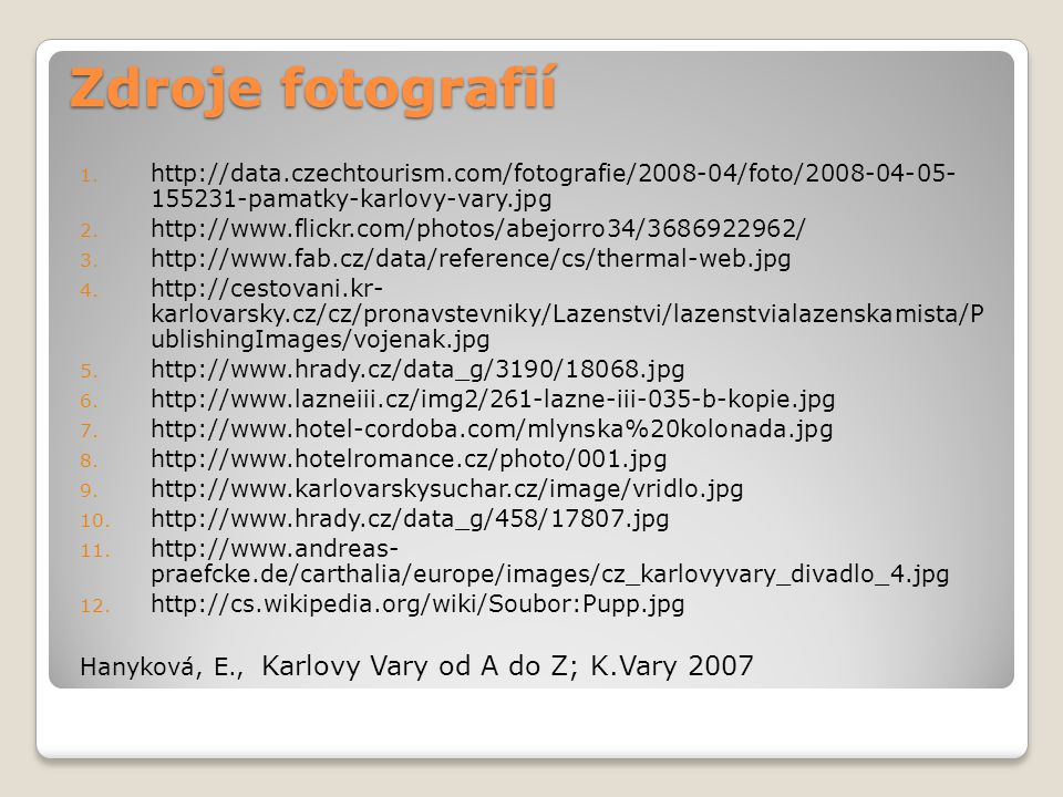 Zdroje fotografií 1. http://data.czechtourism.com/fotografie/2008-04/foto/2008-04-05- 155231-pamatky-karlovy-vary.jpg 2. http://www.flickr.com/photos/