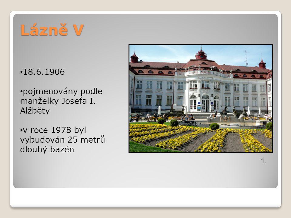Lázně V 1. 18.6.1906 pojmenovány podle manželky Josefa I. Alžběty v roce 1978 byl vybudován 25 metrů dlouhý bazén