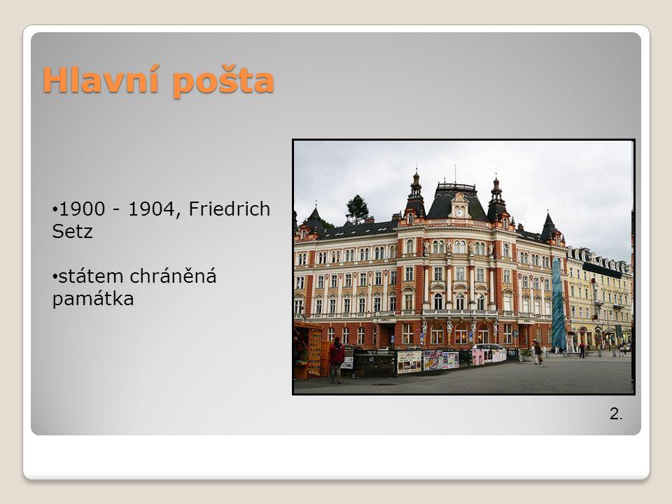 Hlavní pošta 2. 1900 - 1904, Friedrich Setz státem chráněná památka