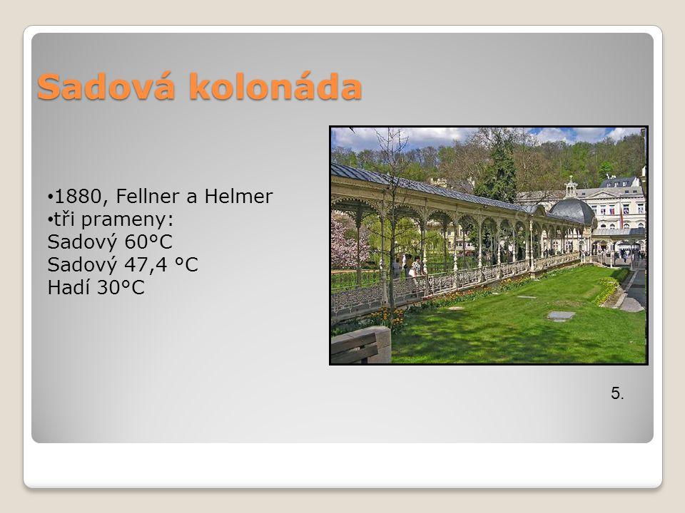 Sadová kolonáda 5. 1880, Fellner a Helmer tři prameny: Sadový 60°C Sadový 47,4 °C Hadí 30°C