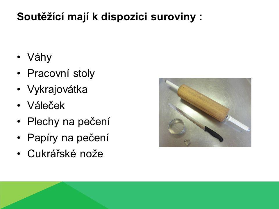 Soutěžící mají k dispozici suroviny : Váhy Pracovní stoly Vykrajovátka Váleček Plechy na pečení Papíry na pečení Cukrářské nože