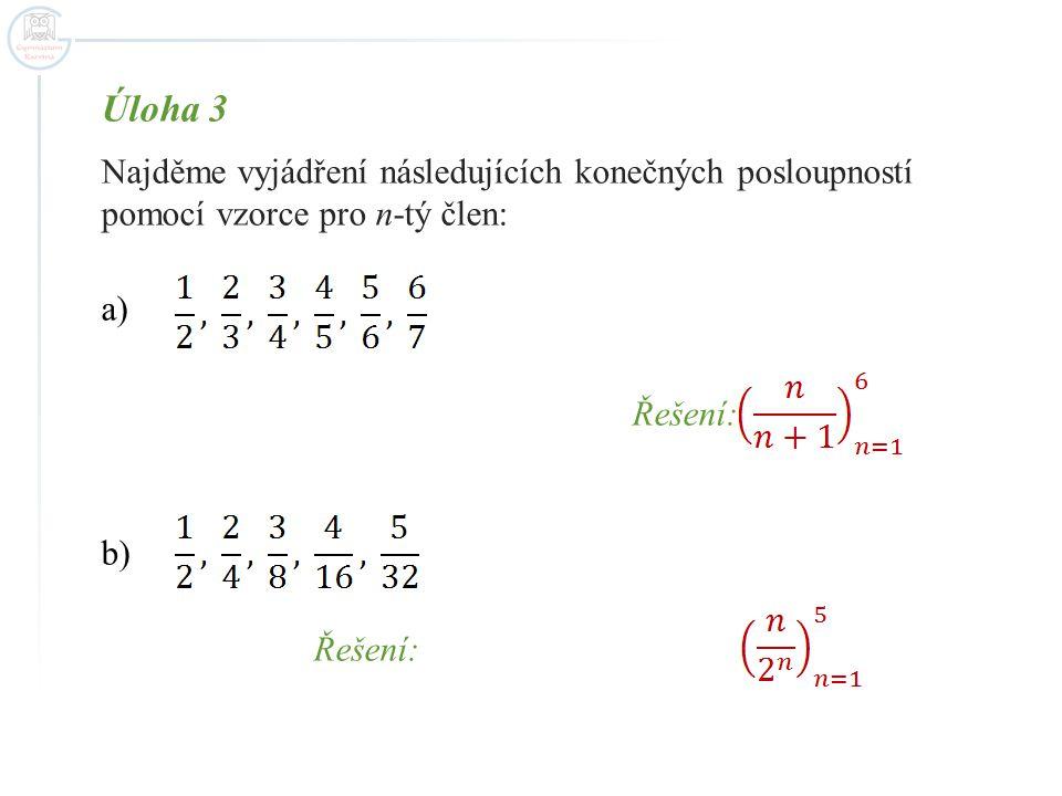 Úloha 3 Najděme vyjádření následujících konečných posloupností pomocí vzorce pro n-tý člen: a) Řešení: b) Řešení:
