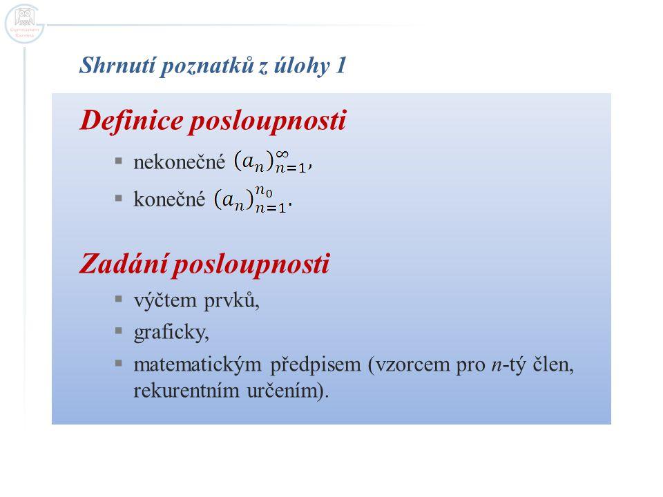 Shrnutí poznatků z úlohy 1 Definice posloupnosti  nekonečné  konečné Zadání posloupnosti  výčtem prvků,  graficky,  matematickým předpisem (vzorc
