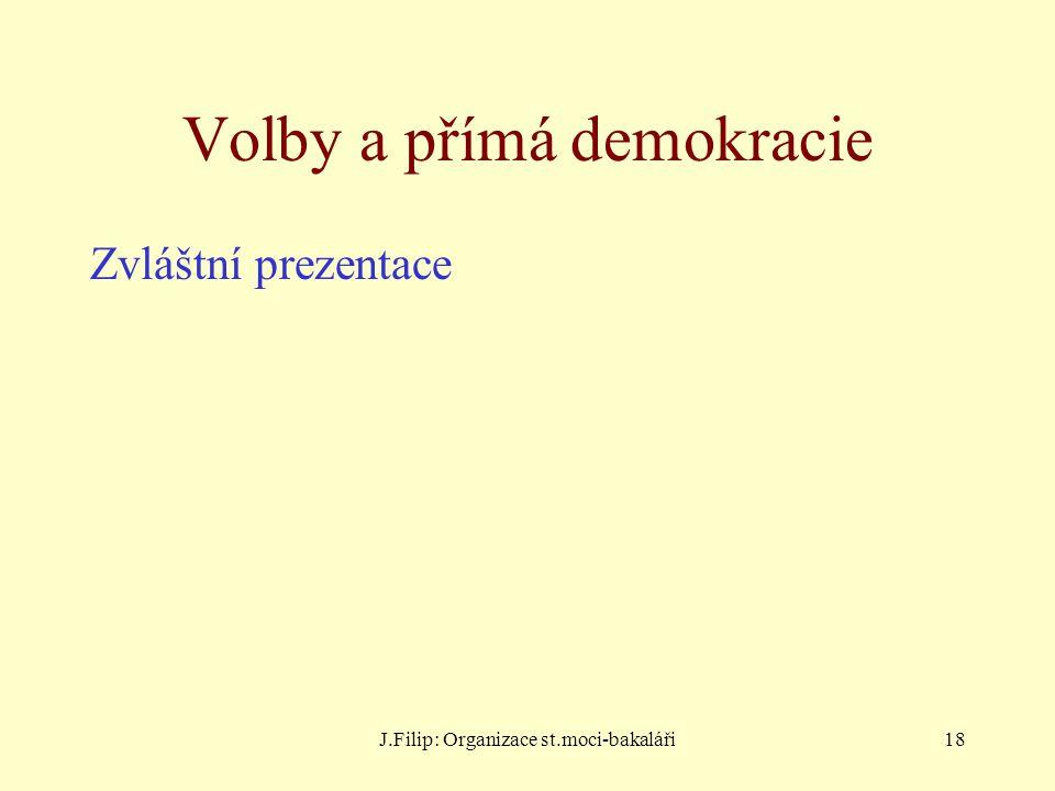 J.Filip: Organizace st.moci-bakaláři18 Volby a přímá demokracie Zvláštní prezentace
