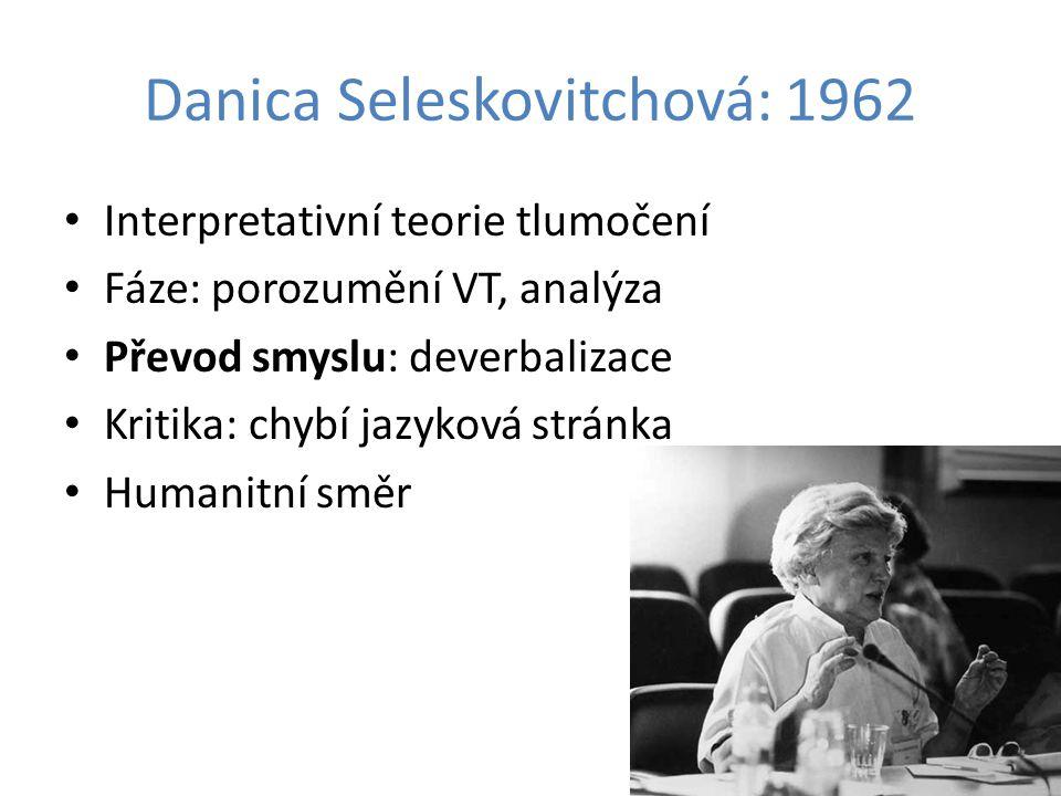 Danica Seleskovitchová: 1962 Interpretativní teorie tlumočení Fáze: porozumění VT, analýza Převod smyslu: deverbalizace Kritika: chybí jazyková stránk