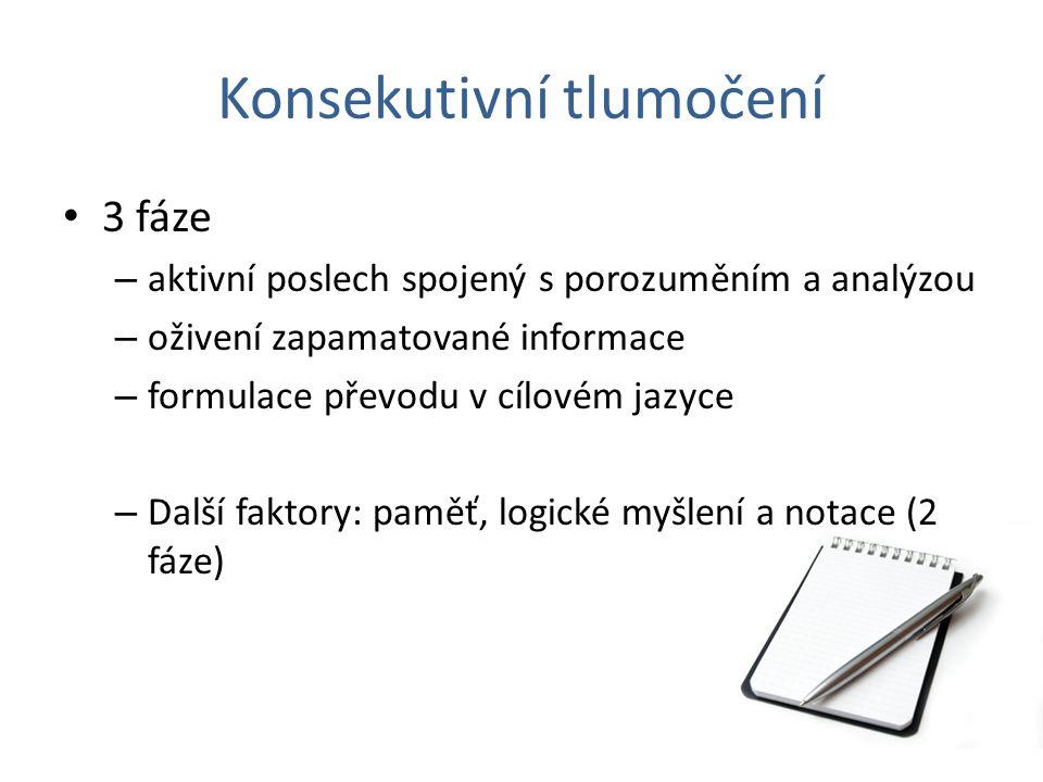Konsekutivní tlumočení 3 fáze – aktivní poslech spojený s porozuměním a analýzou – oživení zapamatované informace – formulace převodu v cílovém jazyce
