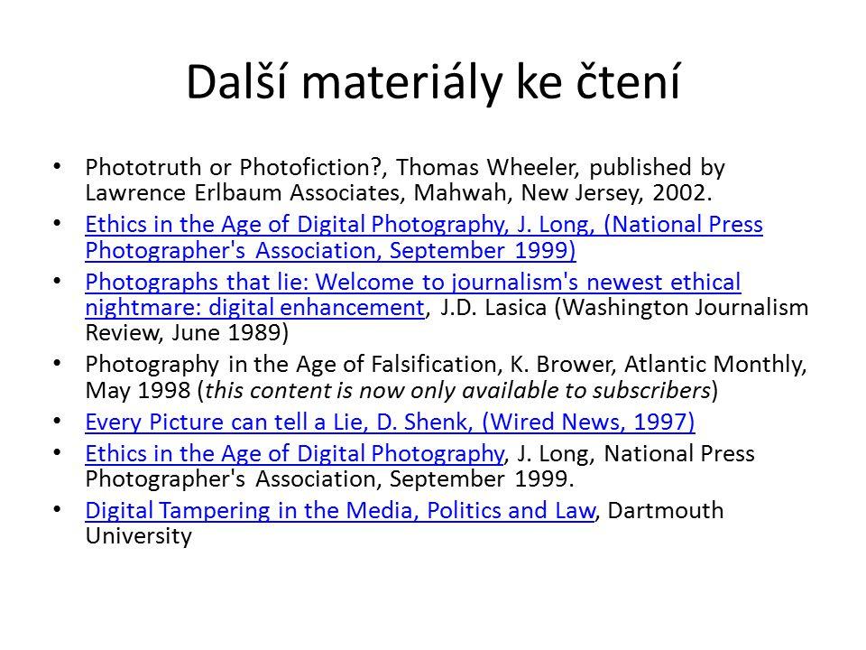 Další materiály ke čtení Phototruth or Photofiction?, Thomas Wheeler, published by Lawrence Erlbaum Associates, Mahwah, New Jersey, 2002. Ethics in th