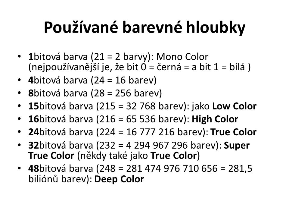 Používané barevné hloubky 1bitová barva (21 = 2 barvy): Mono Color (nejpoužívanější je, že bit 0 = černá = a bit 1 = bílá ) 4bitová barva (24 = 16 bar