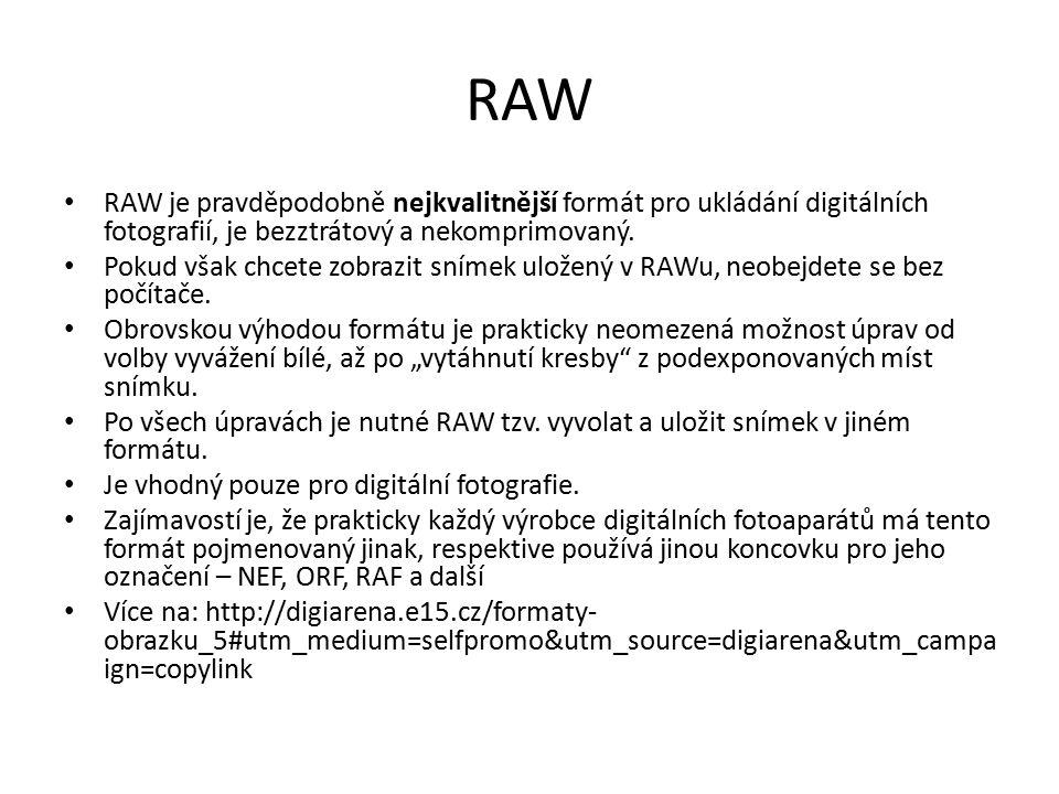 RAW RAW je pravděpodobně nejkvalitnější formát pro ukládání digitálních fotografií, je bezztrátový a nekomprimovaný. Pokud však chcete zobrazit snímek