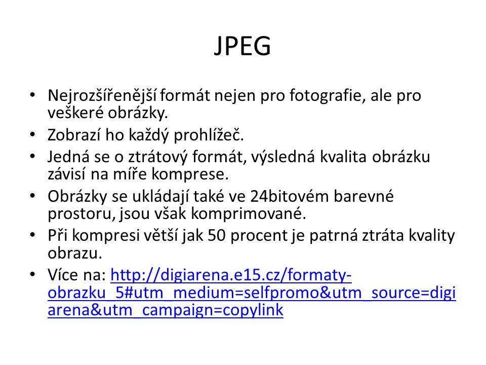 JPEG Nejrozšířenější formát nejen pro fotografie, ale pro veškeré obrázky. Zobrazí ho každý prohlížeč. Jedná se o ztrátový formát, výsledná kvalita ob