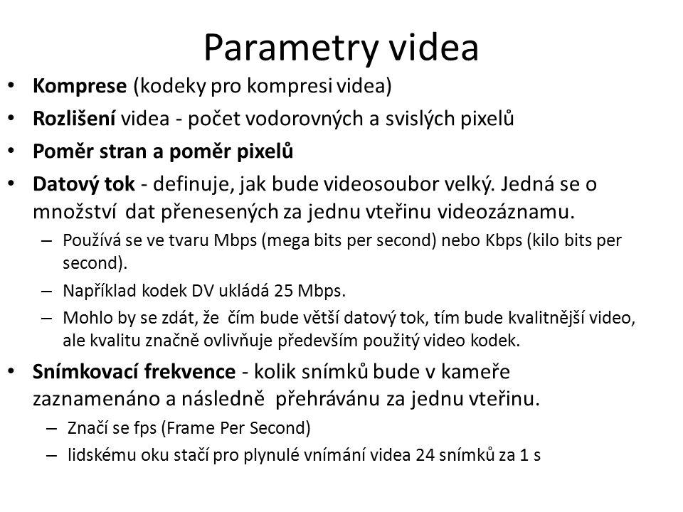 Parametry videa Komprese (kodeky pro kompresi videa) Rozlišení videa - počet vodorovných a svislých pixelů Poměr stran a poměr pixelů Datový tok - def