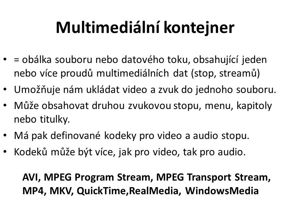Multimediální kontejner = obálka souboru nebo datového toku, obsahující jeden nebo více proudů multimediálních dat (stop, streamů) Umožňuje nám ukláda