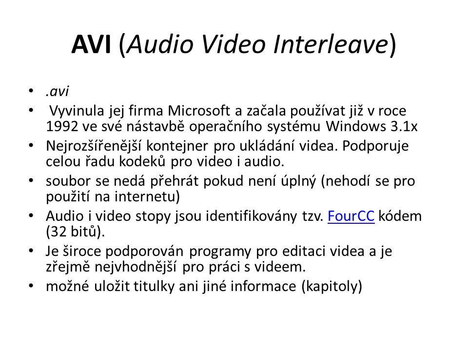 AVI (Audio Video Interleave).avi Vyvinula jej firma Microsoft a začala používat již v roce 1992 ve své nástavbě operačního systému Windows 3.1x Nejroz