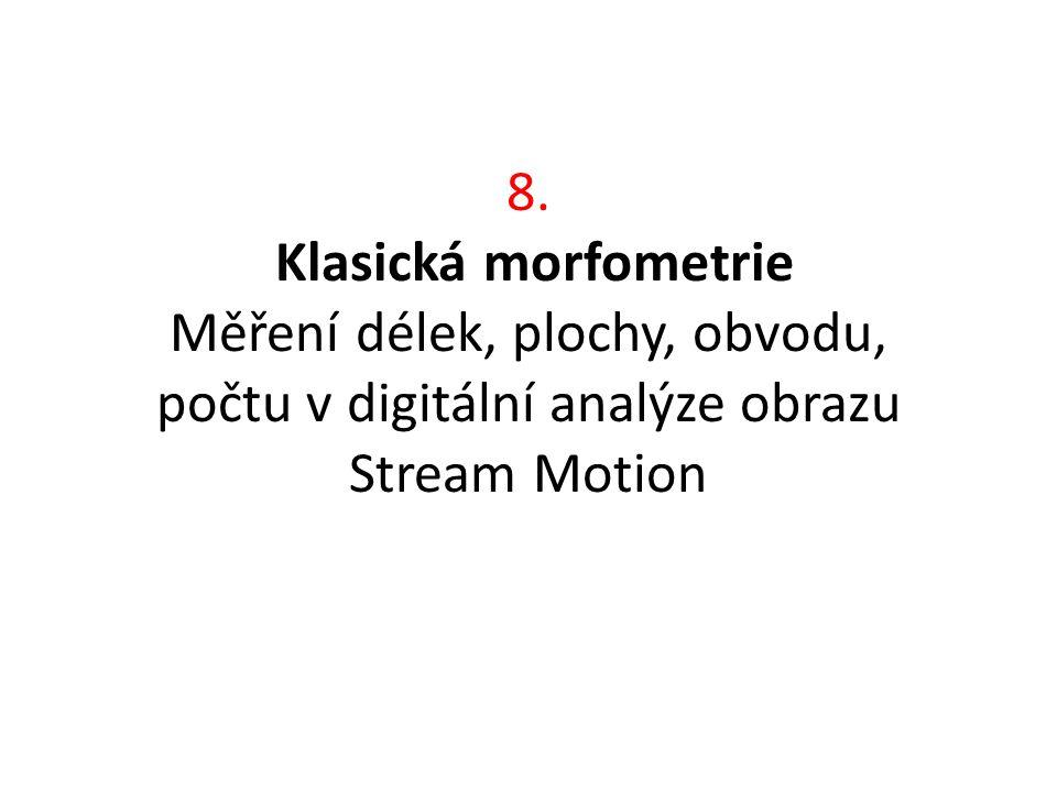 8. Klasická morfometrie Měření délek, plochy, obvodu, počtu v digitální analýze obrazu Stream Motion